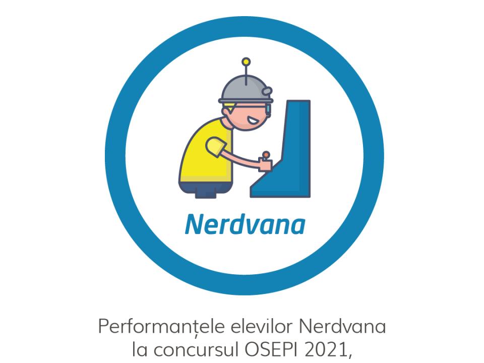 Rezultate OSEPI 2021 – Performanțele Nerdvana la etapa națională și la primul baraj | Nerdvana